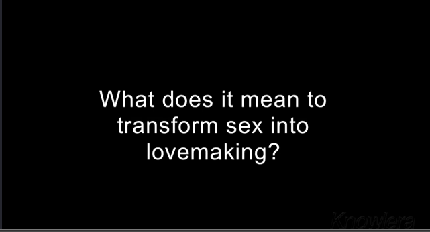 Part 4 – Lovemaking: Transforming Sex into Lovemaking